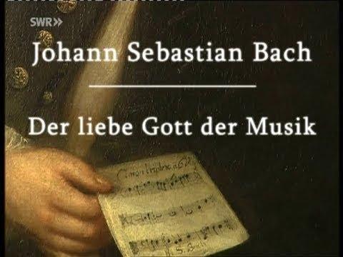 Документальный фильм И С Бах Неисправимый гений J S Bach Der liebe Gott der Musik