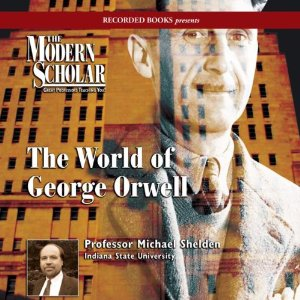 The Modern Scholar - World of George Orwell