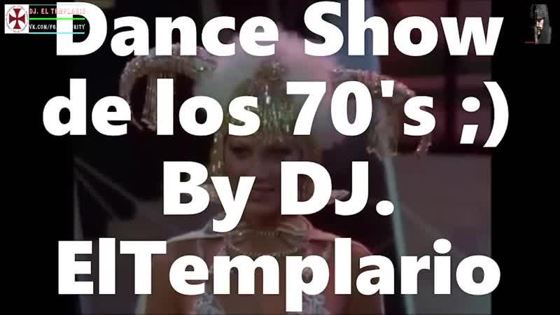 Dj. El Templario Dance Show de los 70s
