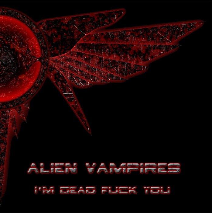 Alien Vampires album I'm Dead Fuck You