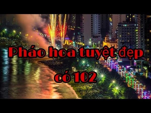Kinh ngạc trước màn bắn PHÁO HOA TẾT tuyệt đẹp có 102 tại Nha Trang Du lịch Nha Trang Phố Biển TV