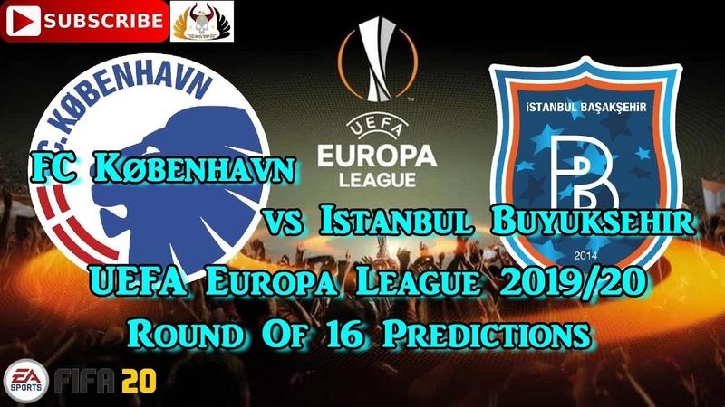 FC København vs Istanbul Buyuksehir 2019 20 UEFA Europa League Round Of 16 Predictions FIFA 20