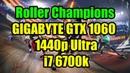 Roller Champions GIGABYTE GTX 1060 WINDFORCE OC 6G - 1440p Ultra - i7 6700k