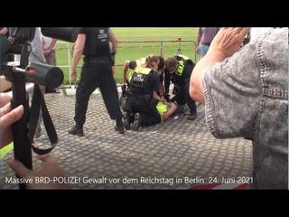 Massive BRD-POLIZEI Gewalt vor dem Reichstag in Berlin  24. Juli 2021