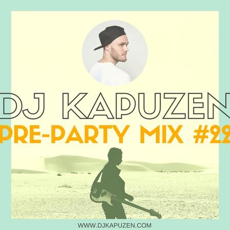 DJ KAPUZEN PRE PARTY MIX 22
