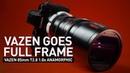 Vazen 85mm T2.8 1.8x Anamorphic Lens - Vazen Goes Full Frame!