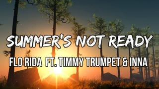 Flo Rida - Summer's Not Ready (Lyrics) feat. INNA and Timmy Trumpet