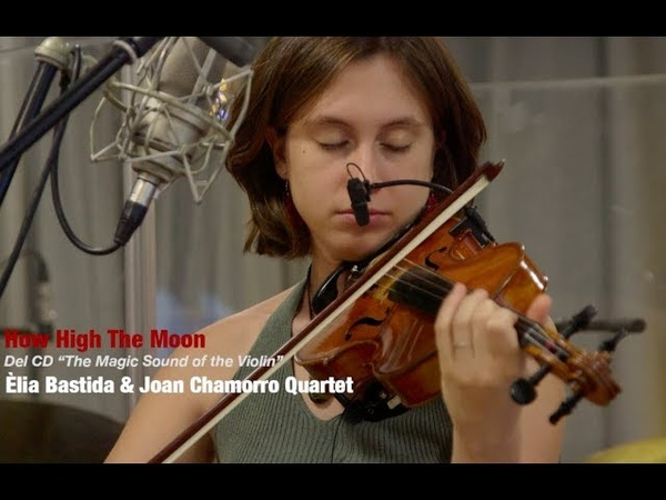 2019 how high the moon ÈLIA BASTIDA JOAN CHAMORRO QUARTET the magic sound of the violin