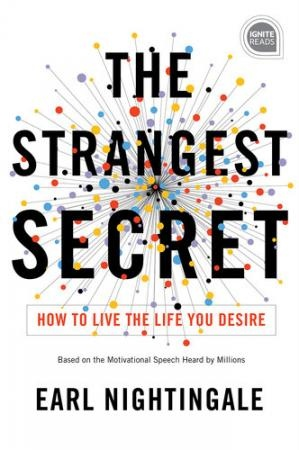The Strangest Secret How to Live the Life You Desire by Earl Nightingale