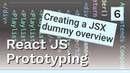 Creating a JSX dummy overview - 6 React JS prototyping