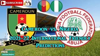 Cameroon vs. Nigeria | International Friendly 2021-22 | Predictions eFootball PES2021