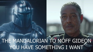 The Mandalorian to Moff Gideon, You Have Something I Want and Mando reveals his face