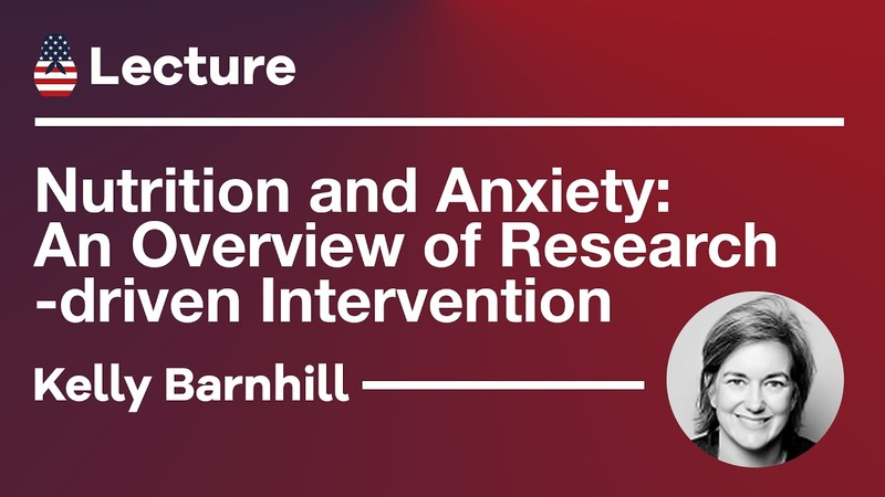 Lecture Nutrition and Anxiety An Overview of Research driven Intervention