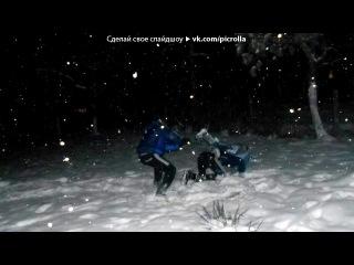 «Winter2014...» под музыку  MMDance  - Мандаринки у Маринки. Picrolla