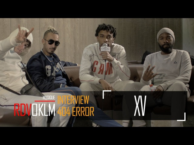 XV 404 ERROR – RdvOKLM (Interview) {OKLM TV}