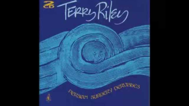 Terry Riley Persian Surgery Dervishes Full Album