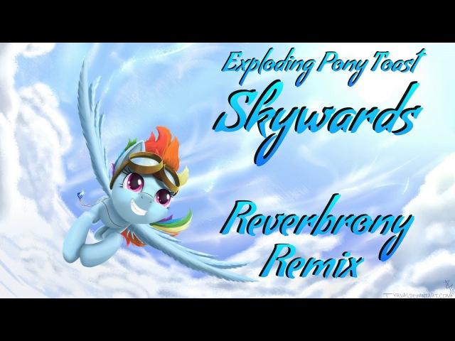 ExplodingPonyToast - Skywards - Reverbrony Remix