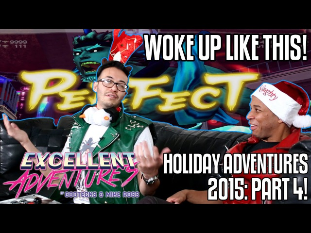 WOKE UP LIKE THIS The Excellent HOLIDAY Adventures of Gootecks Mike Ross 2015 Ep 4