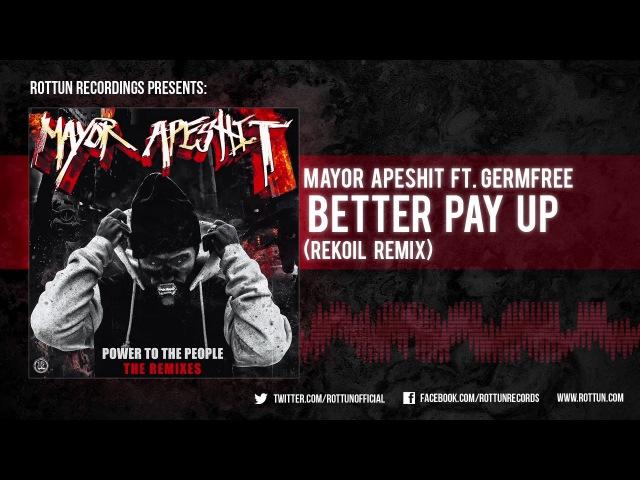 Mayor Apeshit Better Pay Up Rekoil Remix Rottun
