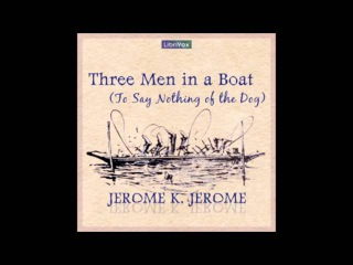Three Men in a Boat (To Say Nothing of the Dog) by Jerome K. Jerome (FULL Audiobook)