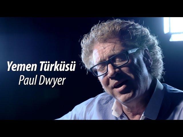 Yemen Türküsü - Paul Dwyer Yorumuyla