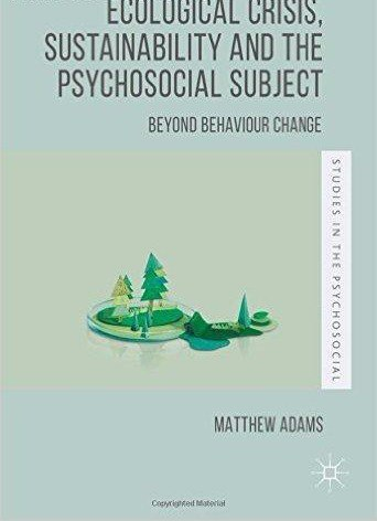 Ecological Crisis- Sustainability and the Psychosocial Subject Beyond Behaviour Change