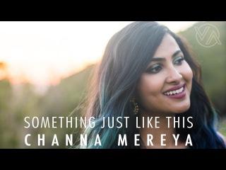 The Chainsmokers & Coldplay - Something Just Like This   Channa Mereya (Vidya Vox Mashup Cover)