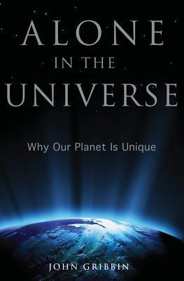 Alone in the Universe  Why Our Planet Is - John Gribbin