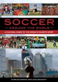Soccer around the World A Cultural Guide to the World's Favorite Sport