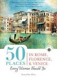50 Places in Rome, Florence and Venice Every Woman Should Go by Susan Van Allen