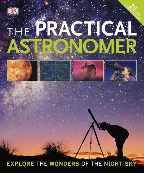 The Practical Astronomer Explore the Wonders of the Night Sky, 2nd Edition