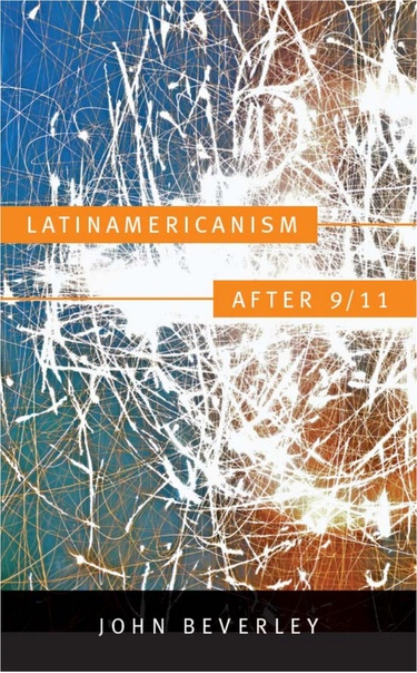 Latinamericanism After 9 11 - John Beverley