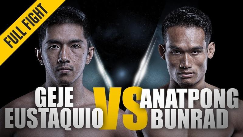 ONE Geje Eustaquio vs Anatpong Bunrad May 2017 FULL FIGHT