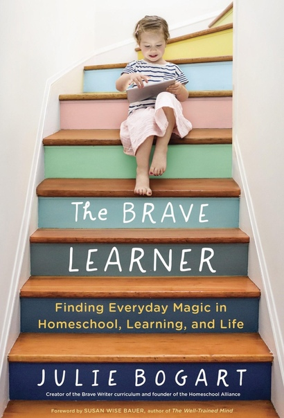The Brave Learner Finding Everyday Magic in Homeschool, Learning, and Life