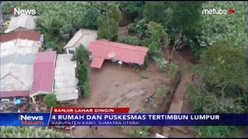 Lahar Dingin Gunung Sinabung Menerjang Desa di Kabupaten Karo - iNews Malam 11/07