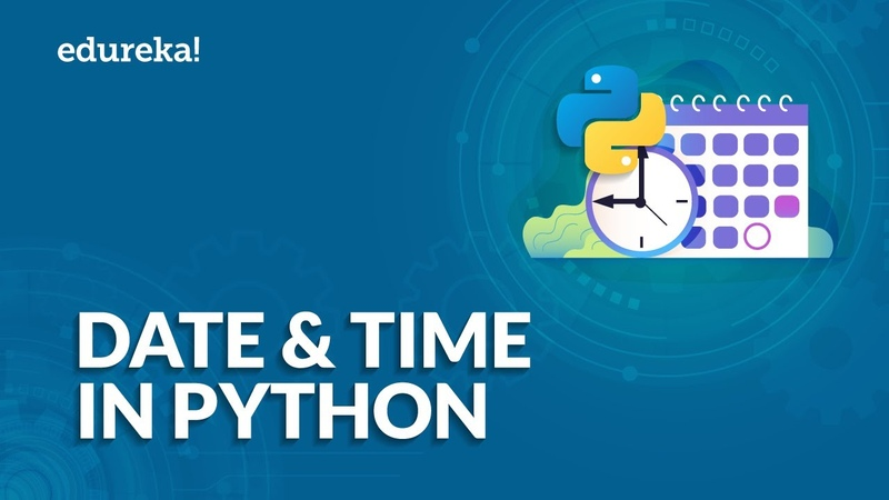 Date and Time in Python | datetime Module Explained | Python Tutorial for Beginners | Edureka