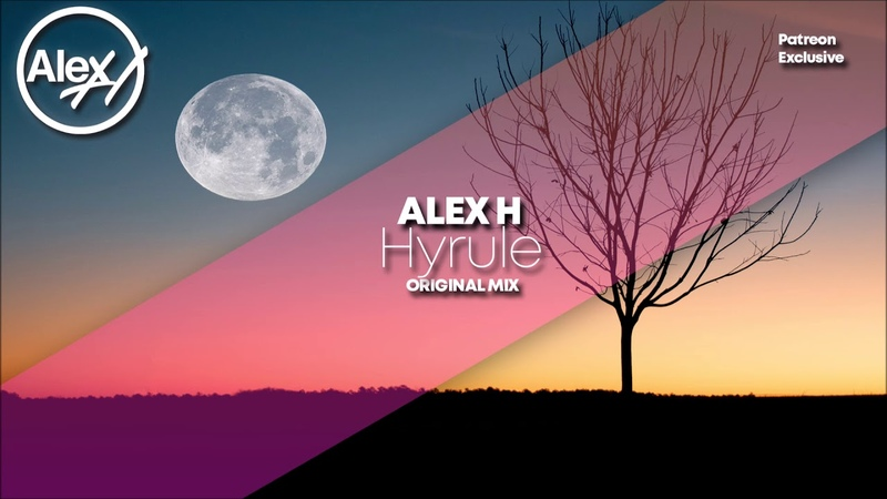 Alex H - Hyrule (Original Mix) [Patreon Exclusive]