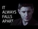Dean Winchester ● It Always Falls Apart