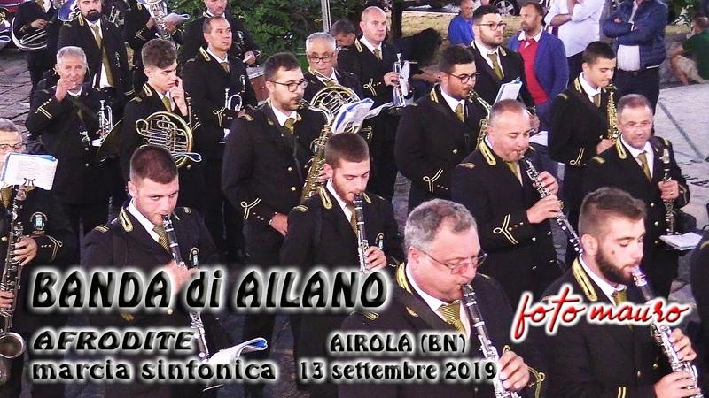 BANDA di AILANO in AFRODITE marcia sinfonica del M° G BELLO Airola BN 13 settembre 2019