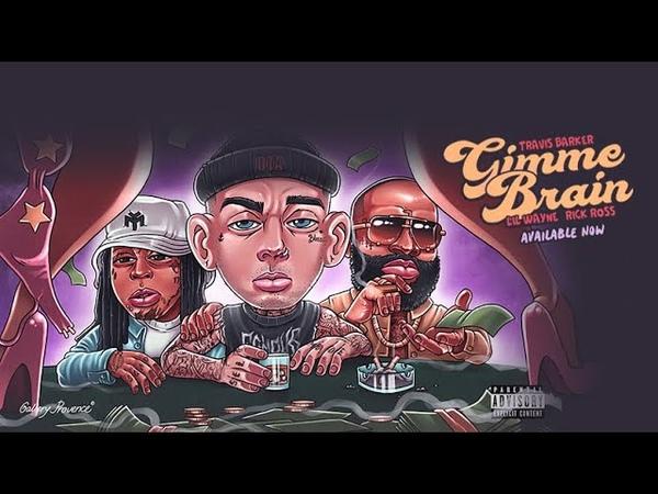 Travis Barker - Gimme Brain (ft. Lil Wayne Rick Ross)