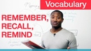 Vocabulary - REMEMBER, RECALL, REMIND