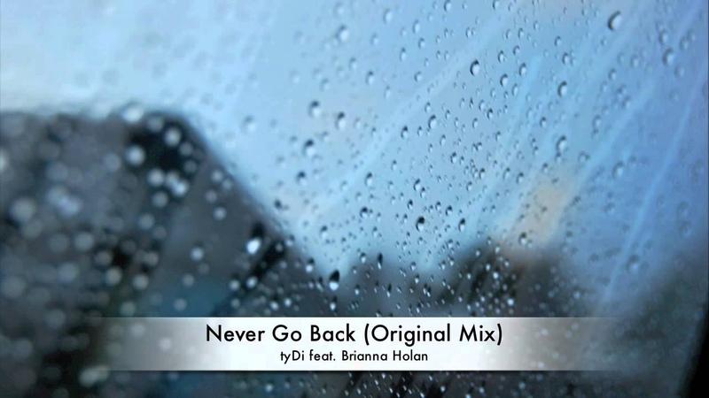 TyDi feat Brianna Holan Never Go Back Original Mix