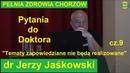 Dr Jerzy Jaśkowski Pytania do Doktora cz 9 PEŁNIA ZDROWIA CHORZÓW 2019