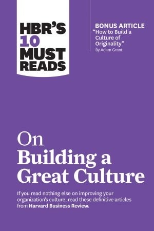 HBR s 10 Must Reads on Building a Great Culture - Harvard Business Review