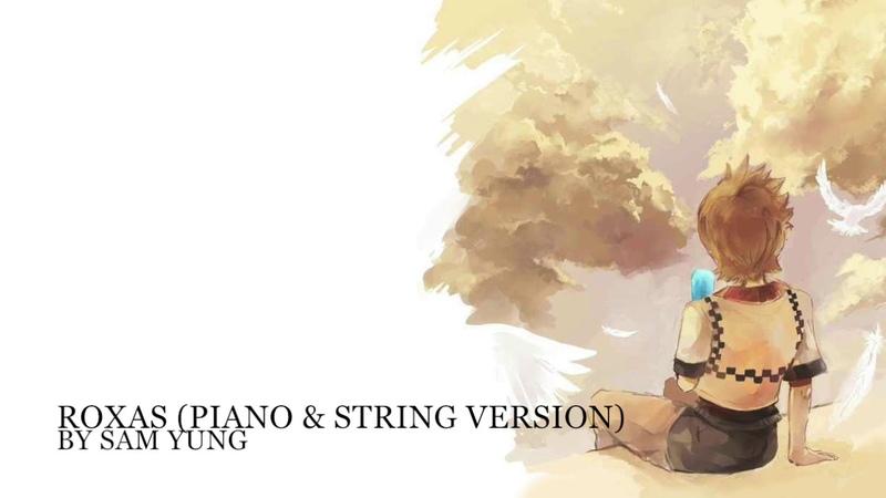 Roxas New Piano String Version Kingdom Hearts by Sam Yung