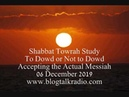 Shabbat Towrah Study To Dowd or Not To Dowd 06 December 2019