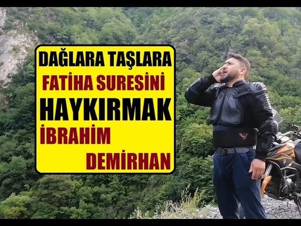 Dağa Taşa Fatiha Suresi'ni Haykırdık İbrahim Demirhan