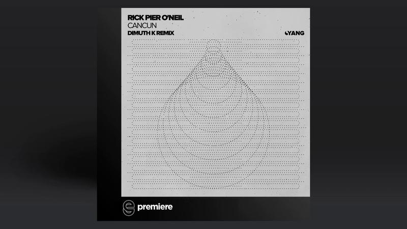 Premiere Rick Pier ONeil - Cancun (Dimuth K Remix) - Yang