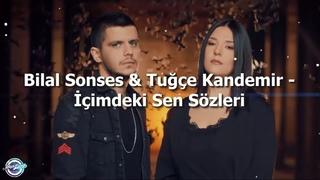 Bilal Sonses & Tuğçe Kandemir - İçimdeki Sen Sözleri (Lyrics)