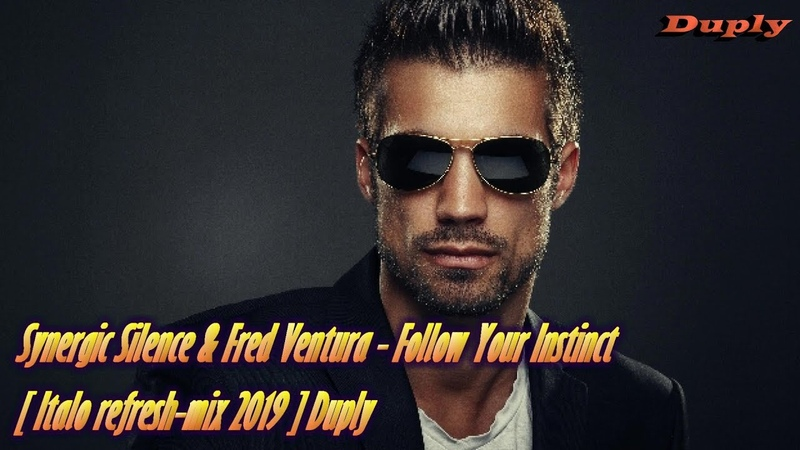 Synergic Silence Fred Ventura - Follow Your Instinct [ Italo refresh mix 2019 ] Duply